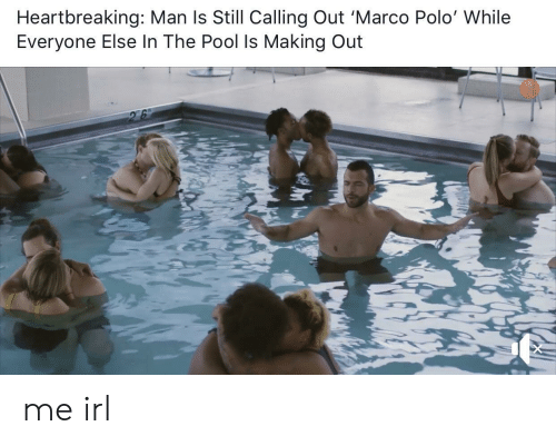 marco polo: Heartbreaking: Man ls Still Calling Out 'Marco Polo' While  Everyone Else In The Pool Is Making Out me irl