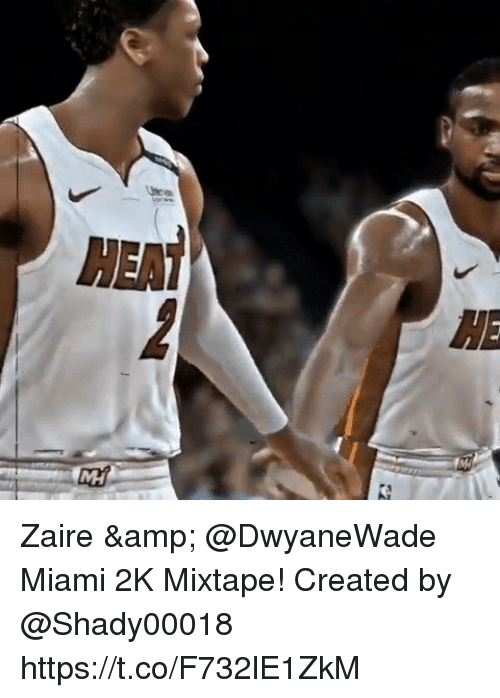 Memes, Heat, and Mixtape: HEAT  1E  MH Zaire & @DwyaneWade Miami 2K Mixtape!   Created by @Shady00018 https://t.co/F732lE1ZkM