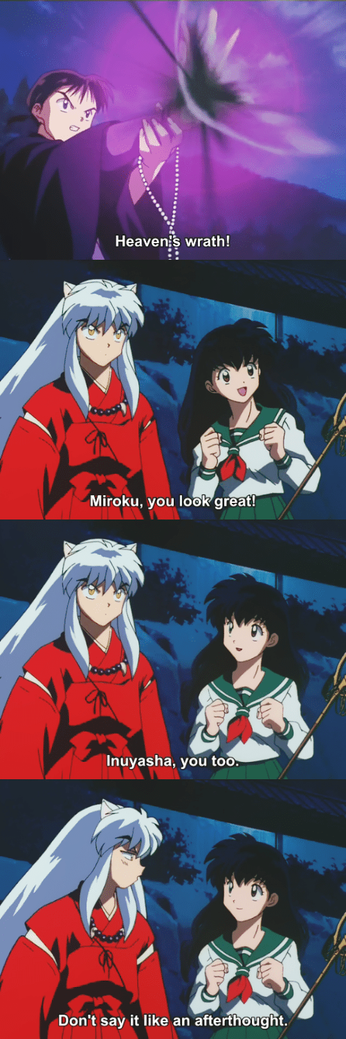 Heavens: Heaven's wrath!   Miroku, you look great!   Inuyasha, you too.   Don't say it like an afterthought.