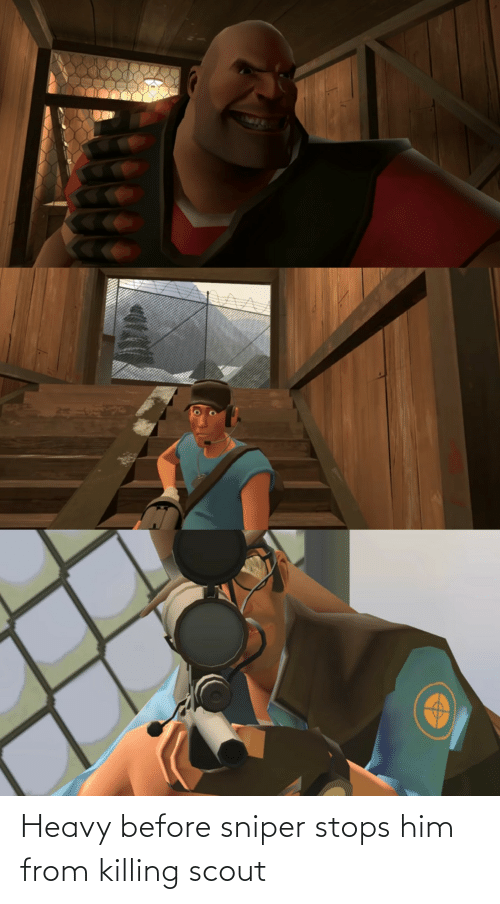 Stops: Heavy before sniper stops him from killing scout
