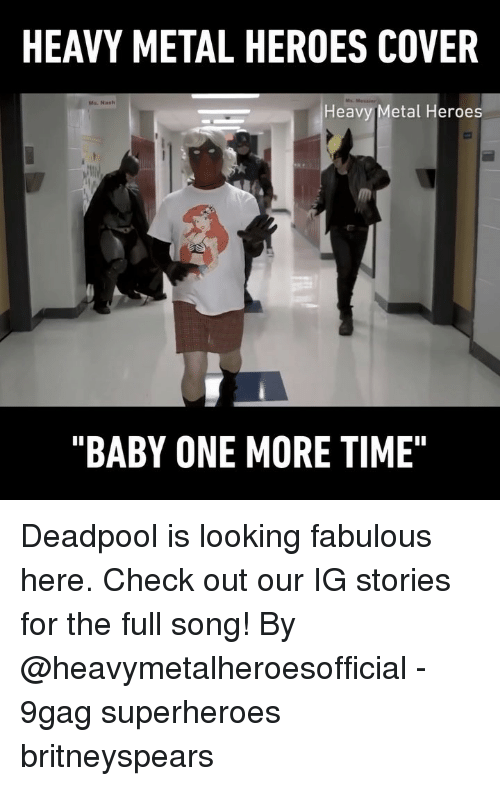 """9gag, Memes, and Deadpool: HEAVY METAL HEROES COVER  Ms. Nasth  Heavy Metal Heroes  """"BABY ONE MORE TIME"""" Deadpool is looking fabulous here. Check out our IG stories for the full song! By @heavymetalheroesofficial - 9gag superheroes britneyspears"""