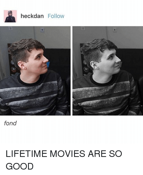 Fandom, Fond, and  Fonding: heckdan Follow  fond LIFETIME MOVIES ARE SO GOOD