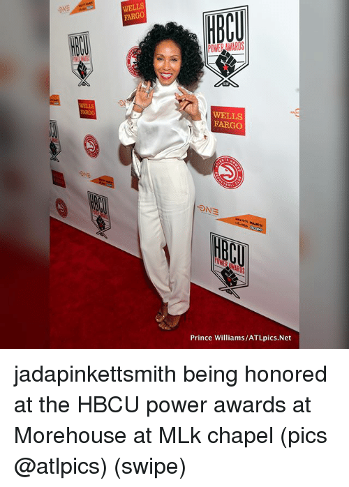 Memes, Prince, and Fargo: HECU  FARGO  OWER AWARDS  WELLS  EARGO  WELLS  FARGO  Prince Williams/ATLpics.Net jadapinkettsmith being honored at the HBCU power awards at Morehouse at MLk chapel (pics @atlpics) (swipe)