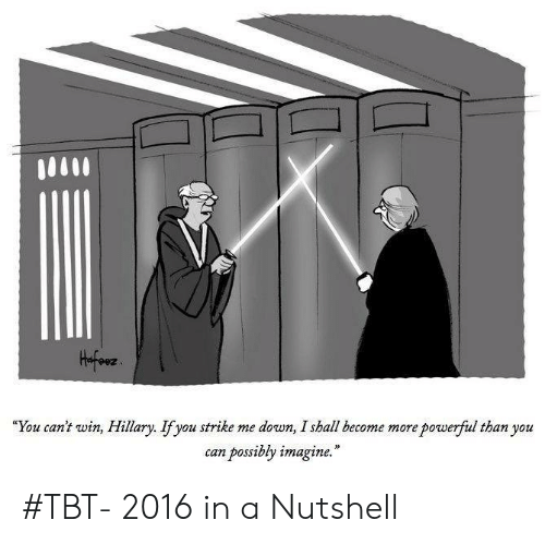 "Star Wars, Tbt, and Powerful: Hefoce  ""You can't win, Hillary. If you strike me down, I shall become more powerful than you  possibly imagine.  can #TBT- 2016 in a Nutshell"