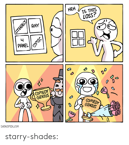 Tumblr, Blog, and Genius: HEH  IS THIS  LOSS?  ANY  4  PANEL  DO  COMEDY  GENIUS  COMEDY  GENIUS  D  SHENCOMIX.COM  LITERALLY  7 starry-shades:
