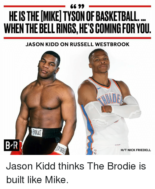 Basketball, Mike Tyson, and Russell Westbrook: HEIS THE [MIKE]TYSON OF BASKETBALL  WHEN THE BELL RINGS,HE'S COMING FOR YOU  JASON KIDD ON RUSSELL WESTBROOK  B R  HIT NICK FRIEDELL Jason Kidd thinks The Brodie is built like Mike.