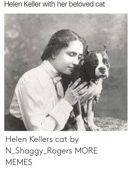 Dank, Memes, and Target: Helen Keller with her beloved cat Helen Kellers cat by N_Shaggy_Rogers MORE MEMES