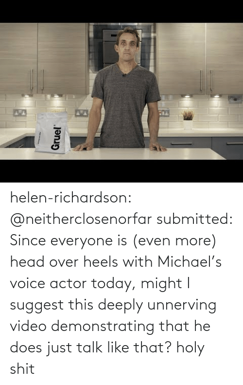 Voice: helen-richardson:  @neitherclosenorfar submitted: Since everyone is (even more) head over heels with Michael's voice actor today, might I suggest this deeply unnerving video demonstrating that he does just talk like that? holy shit