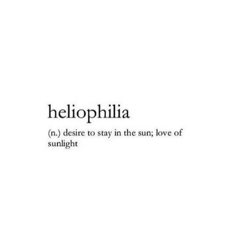 Love, Sun, and The Sun: heliophilia  (n.) desire to stay in the sun; love of  sunlight