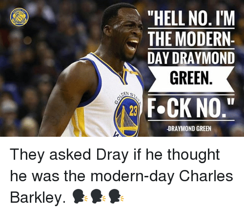 "Charles Barkley: ""HELL NO. I'M  THE MODERN-  DAY DRAYMOND  NIT GREEN  DEN s  F.CK NO  DRAYMOND GREEN They asked Dray if he thought he was the modern-day Charles Barkley. 🗣🗣🗣"