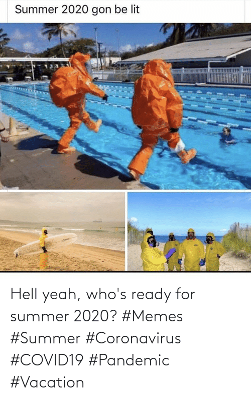 Summer: Hell yeah, who's ready for summer 2020? #Memes #Summer #Coronavirus #COVID19 #Pandemic #Vacation