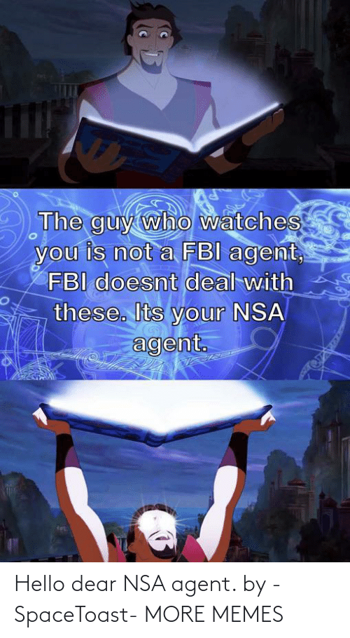 Hello: Hello dear NSA agent. by -SpaceToast- MORE MEMES