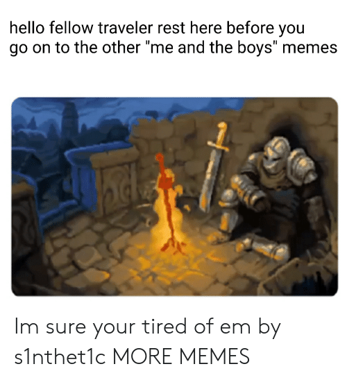 """Other Me: hello fellow traveler rest here before you  go on to the other """"me and the boys"""" memes Im sure your tired of em by s1nthet1c MORE MEMES"""