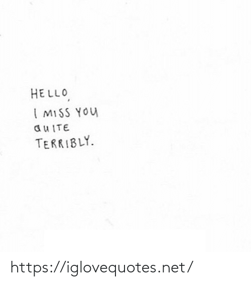 miss: HELLO,  I MISS YOU  auITE  TERRIBLY. https://iglovequotes.net/