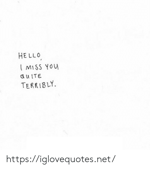 terribly: HELLO  MISS You  a uITE  TERRIBLY https://iglovequotes.net/
