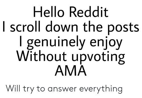 Hello Reddit I Scroll Down the Posts L Genuinely Enjoy Without