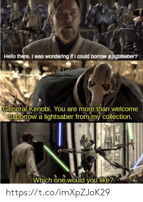 Collection: Hello there. I was wondering if I could borrow a lightsaber?  General Kenobi. You are more than welcome  to borrow a lightsaber from my collection.  Which one would you like? https://t.co/imXpZJoK29