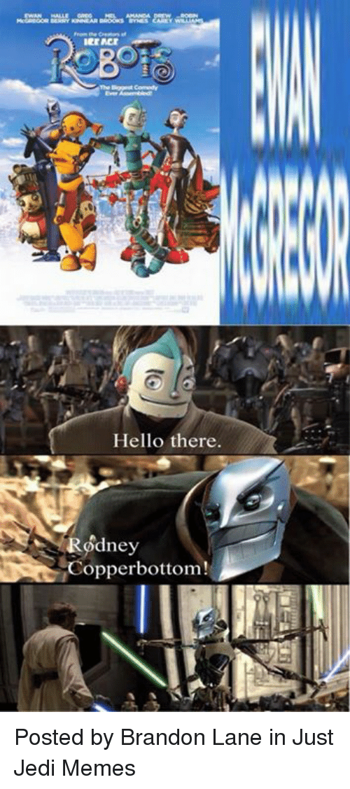 Hello, Jedi, and Memes: Hello there.  Rodney  Copperbottom! Posted by Brandon Lane in Just Jedi Memes