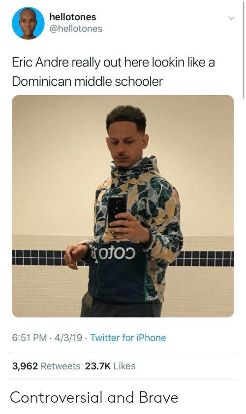 Iphone, Twitter, and Brave: hellotones  @hellotones  Eric Andre really out here lookin like a  Dominican middle schooler  6:51 PM. 4/3/19 Twitter for iPhone  3,962 Retweets 23.7K Likes Controversial and Brave