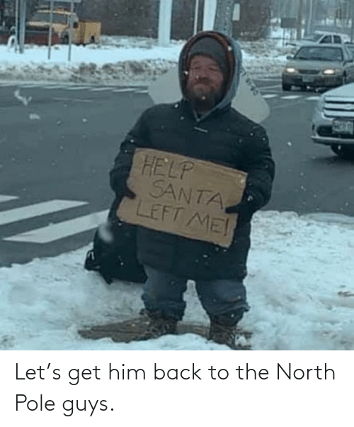 Santa: HELP  SANTA  LEFT ME! Let's get him back to the North Pole guys.
