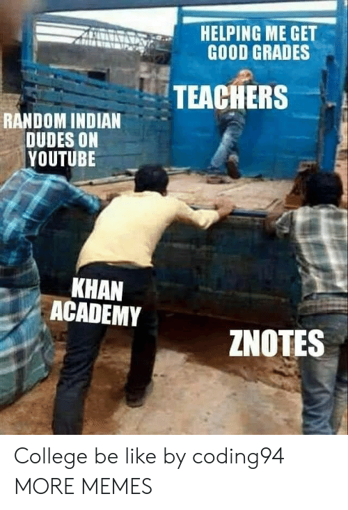 khan: HELPING ME GET  GOOD GRADES  TEACHERS  RANDOM INDIAN  DUDES ON  YOUTUBE  KHAN  ACADEMY  ZNOTES College be like by coding94 MORE MEMES