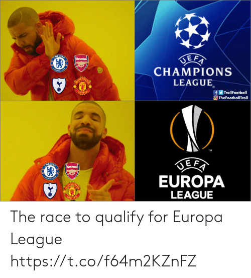 Arsenal, Memes, and Champions League: HELSE  Arsenal  CHAMPIONS  LEAGUE  HE  f TrollFootball  TheFootballTroll  WITED  TM  MELSE  Arsenal  EUROPA  LEAGUE  HE  WITED The race to qualify for Europa League https://t.co/f64m2KZnFZ