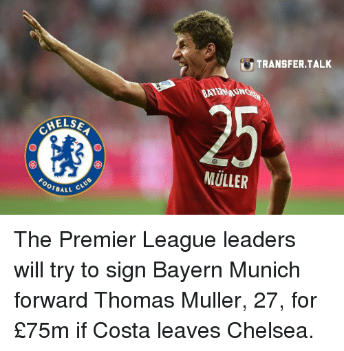 Mullered: HELSE  CLUB  OTBALL  TRANSFER TALK  BAY  MULLER The Premier League leaders will try to sign Bayern Munich forward Thomas Muller, 27, for £75m if Costa leaves Chelsea.