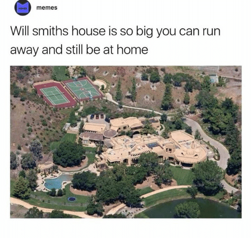 Dank, Run, and Home: HEMESmemes  Will smiths house is so big you can run  away and still be at home
