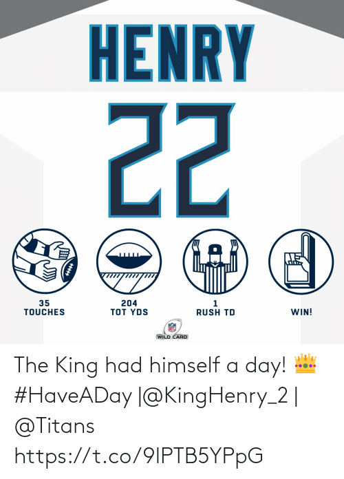 Rush: HENRY  22  35  TOUCHES  204  TOT YDS  WIN!  RUSH TD  WILD CARD The King had himself a day! 👑  #HaveADay |@KingHenry_2 | @Titans https://t.co/9lPTB5YPpG