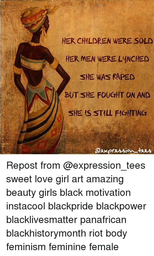 Rioting: HER CHILOREN WERE SOLD  HER MEN WERE LYNCHED  SHE WAS RAPED  BUT SHE FOUGHT ON AND  SHE IS STILL FIGHTING Repost from @expression_tees sweet love girl art amazing beauty girls black motivation instacool blackpride blackpower blacklivesmatter panafrican blackhistorymonth riot body feminism feminine female