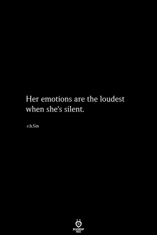Her, Sin, and Shes: Her emotions are the loudest  when she's silent.  r.h.Sin