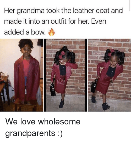 Grandma, Love, and Wholesome: Her grandma took the leather coat and  made it into an outfit for her. Even  added a bow. We love wholesome grandparents :)