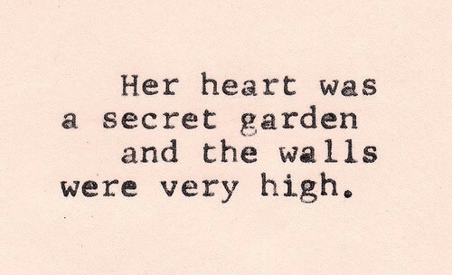 Heart, Her, and Secret: Her heart was  a secret garden  and the walls  were very high