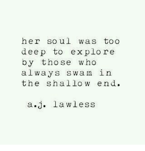 lawless: her soul was too  deep to explore  by tho se who  always swan in  the shallow end  a.j. lawless