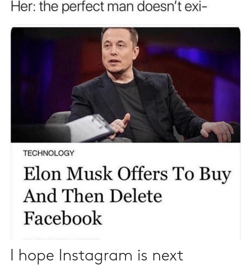 Facebook, Instagram, and Technology: Her: the perfect man doesn't exi  TECHNOLOGY  Elon Musk Offers To Buy  And Then Delete  Facebook I hope Instagram is next