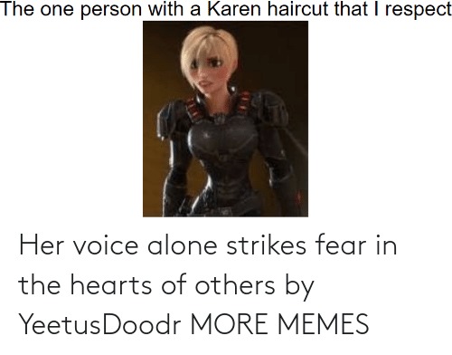 Being alone: Her voice alone strikes fear in the hearts of others by YeetusDoodr MORE MEMES