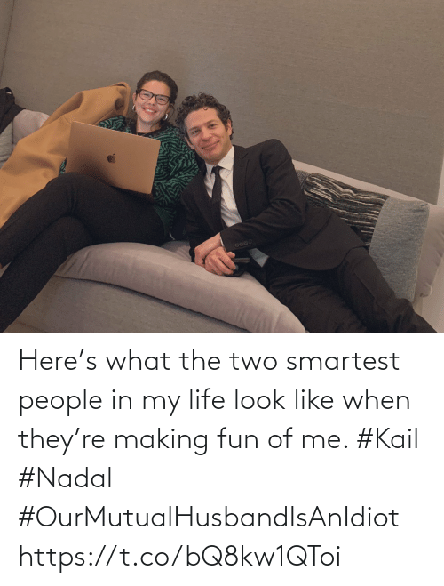 People In: Here's what the two smartest people in my life look like when they're making fun of me. #Kail #Nadal #OurMutualHusbandIsAnIdiot https://t.co/bQ8kw1QToi