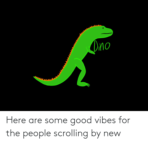 Some Good: Here are some good vibes for the people scrolling by new