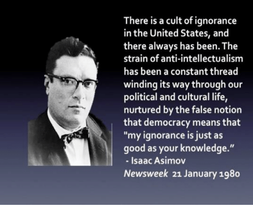Here Is a Cult of Ignorance in the United States and There Always Has Been  the Strain of Anti-Intellectualism Has Been a Constant Thread Winding Its  Way Through Our Political and Cultural