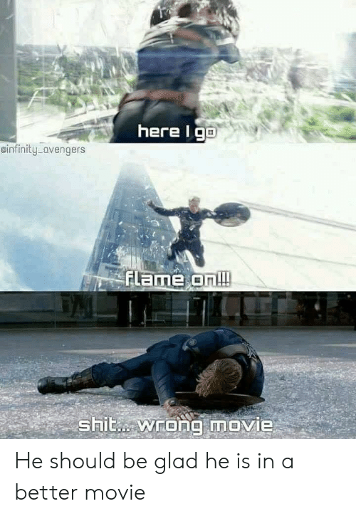 Shit, Avengers, and Movie: here l go  cinfinity avengers  FLame on!!!  shit. wrong movie He should be glad he is in a better movie
