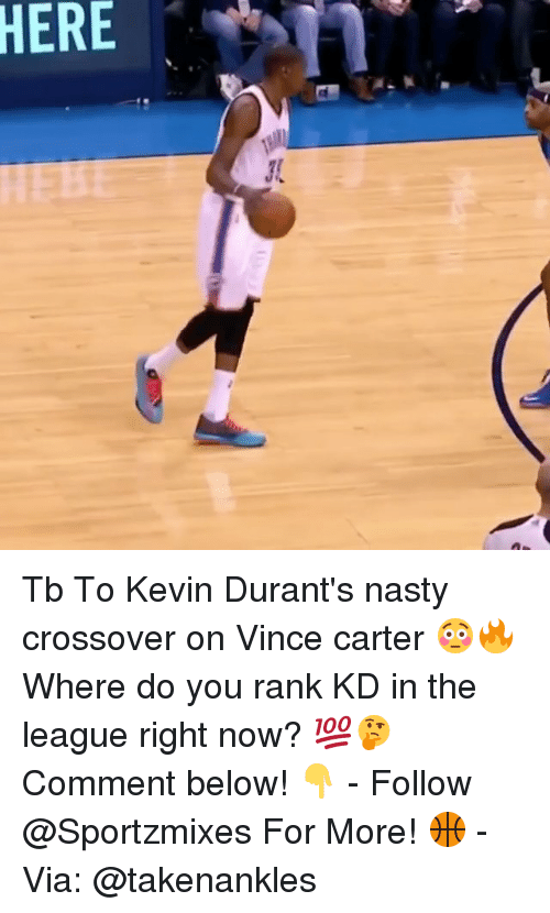 Memes, Nasty, and The League: HERE Tb To Kevin Durant's nasty crossover on Vince carter 😳🔥 Where do you rank KD in the league right now? 💯🤔 Comment below! 👇 - Follow @Sportzmixes For More! 🏀 - Via: @takenankles