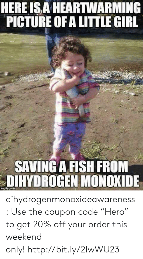 """Tumblr, Blog, and Fish: HEREISA HEARTWARMING  PICTURE OF A LITTLE GIRL  SAVING A FISH FROM  DIHYDROGEN MONOXIDE dihydrogenmonoxideawareness:  Use the coupon code """"Hero"""" to get 20% off your order this weekend only!http://bit.ly/2IwWU23"""