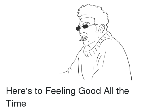 Good, Time, and All The: Here's to Feeling Good All the Time
