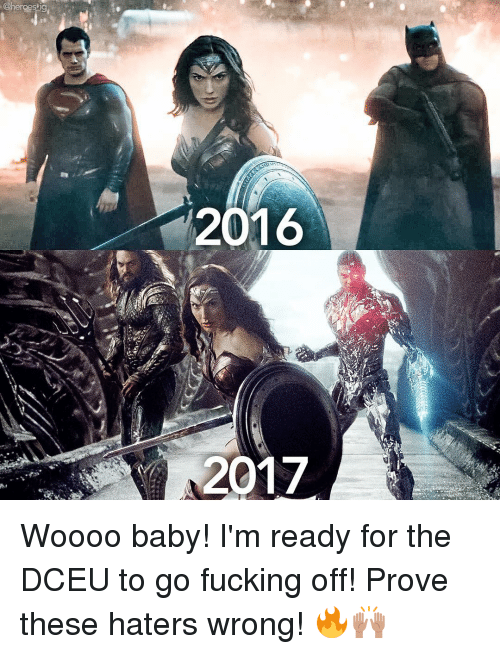 Woooo: @hergesngi  2016  2017 Woooo baby! I'm ready for the DCEU to go fucking off! Prove these haters wrong! 🔥🙌🏽