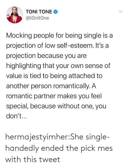 Single: hermajestyimher:She single-handedly ended the pick mes with this tweet