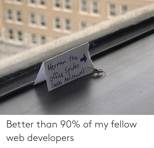 The Office: Herman the  office Spider  (web Assistarnt) Better than 90% of my fellow web developers
