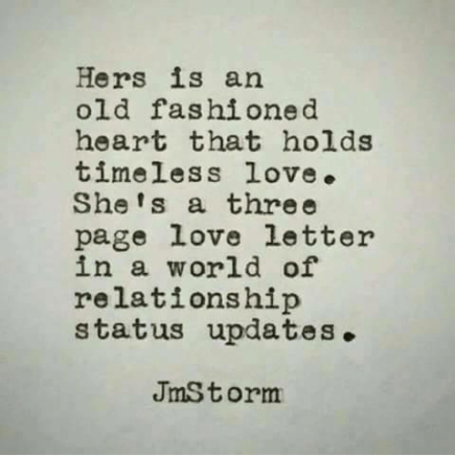 Relationship Status: Hers is an  old fashione d  heart that holds  timeless love.  She's a three  page love letter  in a world of  relationship  status updates.  JmS torm