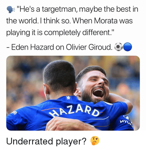 """Memes, Best, and World: """"He's a targetman, maybe the best in  the world. I think so. When Morata was  playing it is completely different.""""  - Eden Hazard on Olivier Giroud.  ARD  AYU Underrated player? 🤔"""