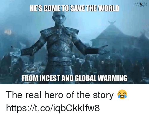 the real heroes: HE'S COME  TO SAVE THE WORLD  FROM INCEST AND GLOBAL WARMING The real hero of the story 😂 https://t.co/iqbCkkIfw8
