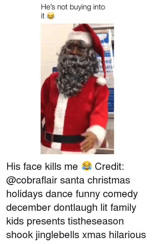 Christmas, Family, and Funny: He's not buying into  it  ed  ra His face kills me 😂 Credit: @cobraflair santa christmas holidays dance funny comedy december dontlaugh lit family kids presents tistheseason shook jinglebells xmas hilarious